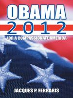 Obama 2012 : For a Compassionate America - Jacques P. Ferraris