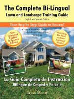 The Complete Bi-Lingual Lawn and Landscape Training Guide : English and Spanish Edition - Bryan Monty
