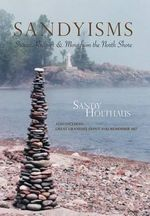 Sandyisms : Stories, Recipes & More from the North Shore - Sandy Holthaus