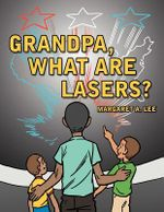 Grandpa, What Are Lasers? - Margaret A. Lee