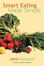 Smart Eating Made Simple : Stories, Recipes & More from the North Shore - Jane Ibbetson