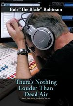 There's Nothing Louder Than Dead Air : Stories from Thirty Years Behind the MIC - Bob