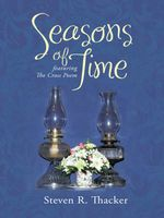 Seasons of Time : featuring The Cross Poem - Steven R. Thacker