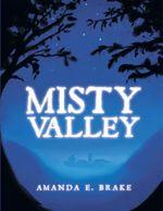 Misty Valley - Amanda E. Brake
