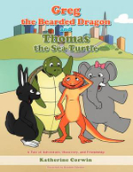 Greg the Bearded Dragon and Thomas the Sea Turtle : A Tale of Adventure, Discovery, and Friendship - Katherine A. R. Corwin