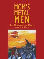 Mom's Metal Men : The Guardians of Orion and the Gate. - Robin Amrine