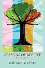 Seasons of My Life : Inspirational Poetry - Collane Lisa Caffey