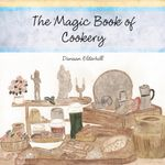 The Magic Book of Cookery : Danaan Elderhill - Danaan Elderhill