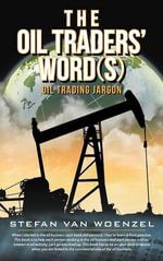 The Oil Traders' Word(s) : Oil Trading Jargon - Stefan Van Woenzel