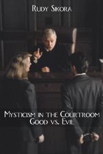 Mysticism in the Courtroom Good vs. Evil - Rudy Sikora