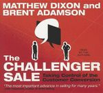 The Challenger Sale : Taking Control of the Customer Conversion - Matthew Dixon
