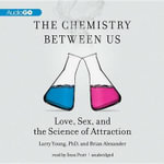 The Chemistry Between Us Love, Sex, and the Science of Attraction : Love - Larry Young