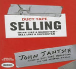 Duct Tape Selling : Think Like a Marketer - Sell Like a Superstar - John Jantsch