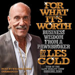 For What It S Worth : Business Wisdom from a Pawnbroker - Les Gold