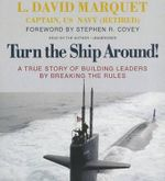 Turn the Ship Around! : A True Story of Building Leaders by Breaking the Rules - L David Marquet