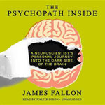 The Psychopath Inside : A Neuroscientist S Personal Journey Into the Dark Side of the Brain - James Fallon