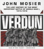 Verdun : The Lost History of the Most Important Battle of World War I, 1914-1918 - John Mosier