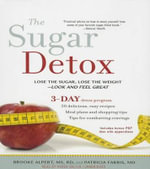 The Sugar Detox : Lose the Sugar, Lose the Weight Look and Feel Great - Brooke Alpert