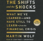 The Shifts and the Shocks : What We Ve Learned and Have Still to Learn from the Financial Crisis - Martin Wolf