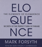 The Elements of Eloquence : How to Turn the Perfect English Phrase - Mark Forsyth