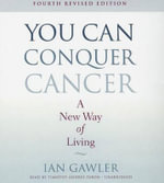You Can Conquer Cancer, Fourth Revised Edition : A New Way of Living - Ian Gawler