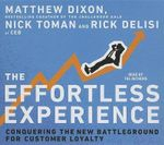 The Effortless Experience : Conquering the New Battleground for Customer Loyalty - Matthew Dixon