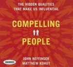Compelling People : The Hidden Qualities That Make Us Influential - John Neffinger