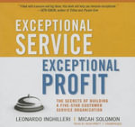 Exceptional Service, Exceptional Profit : The Secrets of Building a Five-Star Customer Service Organization - Leonardo Inghilleri