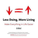 Less Doing, More Living : Make Everything in Life Easier - Ari Meisel