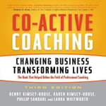 Co-Active Coaching Third Edition : Changing Business, Transforming Lives - Henry Kimsey-House