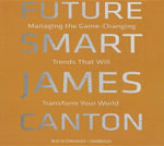 Future Smart : Managing the Game-Changing Trends That Will Transform Your World - James Canton