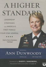 A Higher Standard : Leadership Strategies from America S First Female Four-Star General - Gen Ann Dunwoody Us Army (Ret )