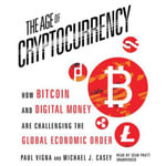 The Age of Cryptocurrency : How Bitcoin and Digital Money Are Challenging the Global Economic Order - Paul Vigna