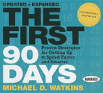 The First 90 Days : Proven Strategies for Getting Up to Speed Faster and Smarter - Michael D Watkins