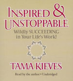 Inspired & Unstoppable : Wildly Succeeding in Your Life's Work! - Tama J Kieves