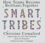 Smart Tribes : How Teams Become Brilliant Together - Christine Comaford