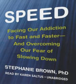Speed : Facing Our Addiction to Fast and Faster and Overcoming Our Fear of Slowing Down - Stephanie Brown