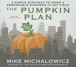 The Pumpkin Plan : A Simple Strategy to Grow a Remarkable Business in Any Field - Mike Michalowicz
