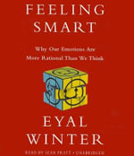 Feeling Smart : Why Our Emotions Are More Rational Than We Think - Eyal Winter