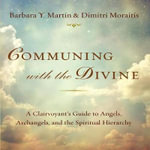 Communing with the Divine : A Clairvoyant's Guide to Angels, Archangels, and the Spiritual Hierarchy - Barbara Y Martin