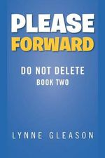 Please Forward : Do Not Delete Book Two - Lynne Gleason