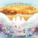 A City Called Heaven : Revelations: 21 - 22 - G. C. O. T. K. Brown-Johnson