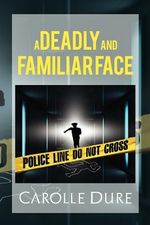 A Deadly and Familiar Face - Carolle Dure