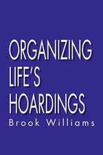 Organizing Life's Hoardings - Brook Williams