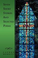 Seven Short Stories and Selected Poems - Lauren Merritt