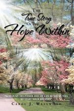 The True Story of the Hope Within - Carol J. Wellwood