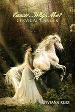 Cancer Why Me? Cervical Cancer - Viviana Ruiz