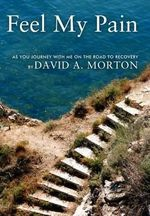 Feel My Pain : As You Journey with Me on the Road to Recovery - David A., III Morton