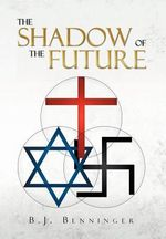 The Shadow of the Future - B. J. Benninger