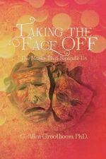 Taking the Face Off : The Masks That Separate Us - G. Allen Grootboom Phd